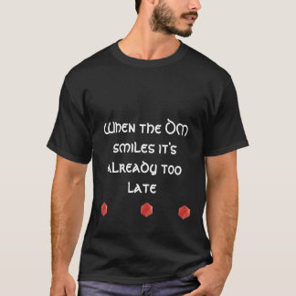 Wenn das DM-Lächeln es bereits zu spät ist T-Shirt