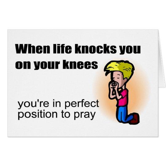 Wenn das Leben Sie auf Ihren christlichen Knien Karte