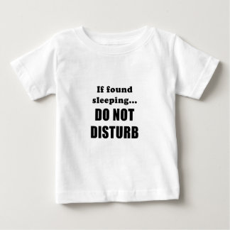 Wenn es gefunden wird, stören das Schlafen nicht Baby T-shirt