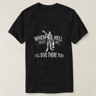 Wenn Hölle vorbei einfriert, tauche ich dort auch T-Shirt