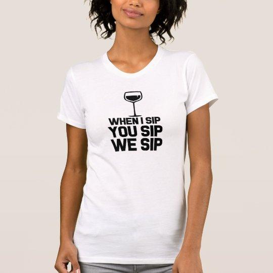 Wenn ich an Ihnen Sip nippe, nippen wir an T-Shirt