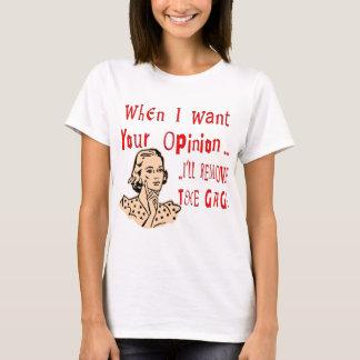 Wenn ich Ihre Meinung will, entferne ich den Gag T-Shirt