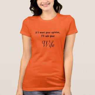 Wenn ich Ihre Meinung will T-Shirt