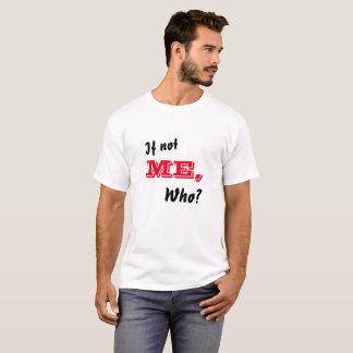 Wenn nicht ich, wer? T-Shirt
