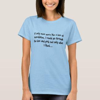 Wenn nur Männer wie ein Kasten Schokoladen waren, T-Shirt