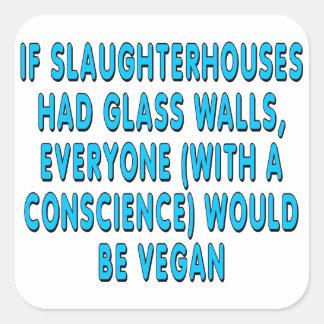 Wenn Schlachthäuser Glaswände hatten, jeder… Quadratischer Aufkleber