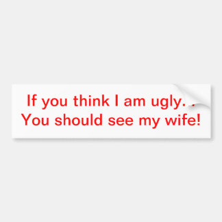 Wenn Sie denken, dass ich hässliche… Ehefrau bin Autoaufkleber
