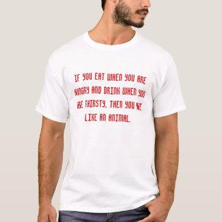 Wenn Sie essen, wenn Sie Hunger haben und wenn y… T-Shirt