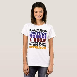 """""""Wenn Sie in den Situationen der Ungerechtigkeit"""" T-Shirt"""
