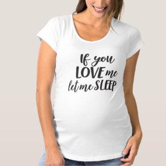 Wenn Sie Liebe ich mich schlafen ließen - Umstands-T-Shirt