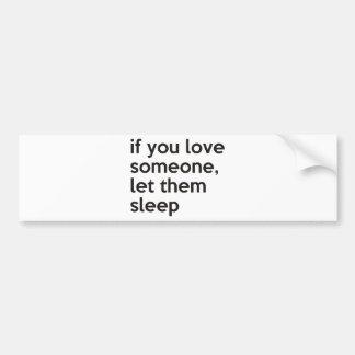 wenn Sie Liebe jemand, gelassen ihnen schlafen Autoaufkleber