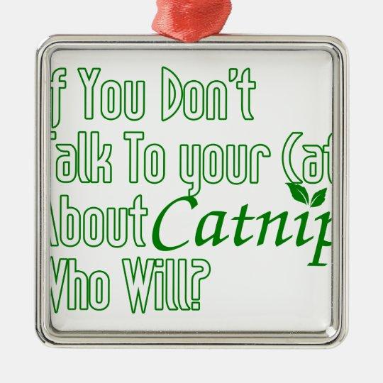 Wenn Sie nicht mit Ihrer Katze über Katzenminze Quadratisches Silberfarbenes Ornament