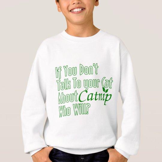 Wenn Sie nicht mit Ihrer Katze über Katzenminze Sweatshirt