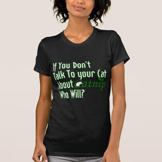 Wenn Sie nicht mit Ihrer Katze über Katzenminze T-Shirt