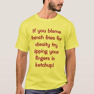 Wenn Sie Pommes-Frites für Korpulenz tadeln T-Shirt