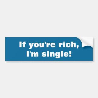 Wenn Sie reich sind, bin ich Single! Autoaufkleber