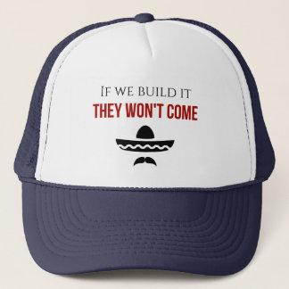 wenn wir es errichten, kommen sie nicht truckerkappe