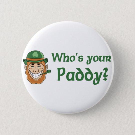 Wer ist Ihr Paddy? Knopf Runder Button 5,7 Cm