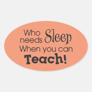 Wer Schlaf benötigt, wenn Sie unterrichten können Ovaler Aufkleber