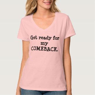Werden Sie zu meinem Come-back-Shirt fertig T-Shirt
