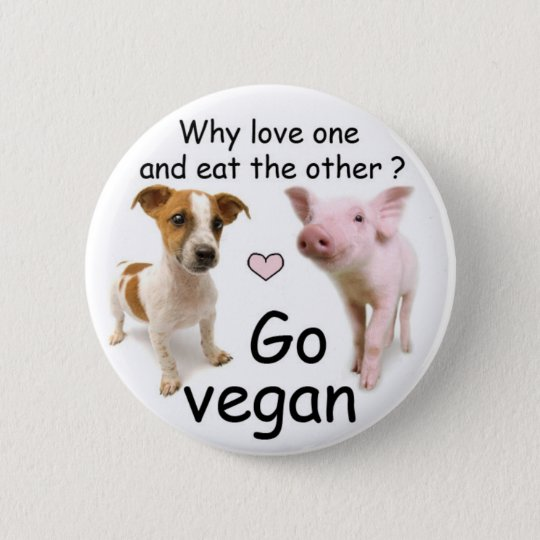 Why love one and eat the other? runder button 5,7 cm