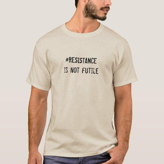 Widerstand ist nicht vergeblich T-Shirt