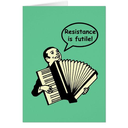 Widerstand ist vergeblich! (Akkordeon) Grußkarte