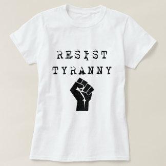 Widerstehen Sie Tyrannei T-Shirt