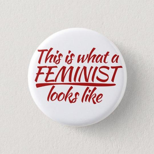 Wie dieses ist, was ein Feminist aussieht Runder Button 2,5 Cm