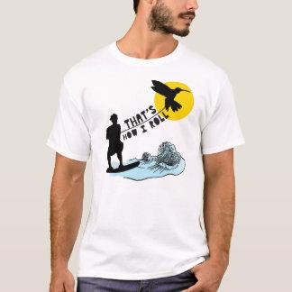 Wie ich rolle T-Shirt