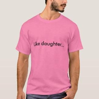 Wie Tochter… T-Shirt