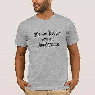 Wir die Leute sind alle Immigranten T-Shirt