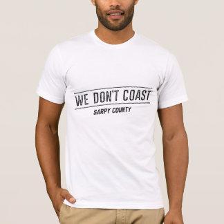 Wir fahren nicht | Sarpy die Küste entlang T-Shirt