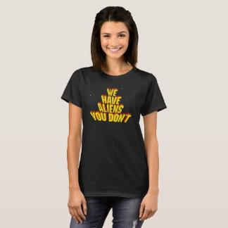 Wir haben Außerirdischen, die Sie nicht tun T-Shirt