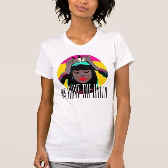 WIR HABEN DIE KÖNIGIN T-Shirt