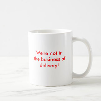 Wir sind nicht im Geschäft der Lieferung! Kaffeetasse