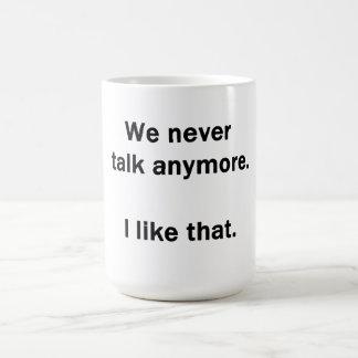 Wir sprechen nie mehr.  Ich mag das Kaffeetasse