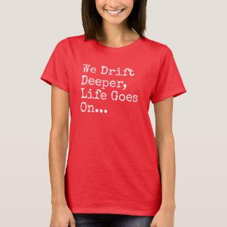 Wir treiben tieferes, Leben gehen auf T - Shirt