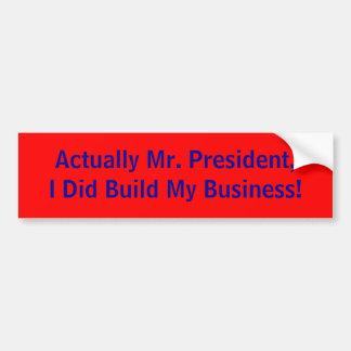 Wirklich Herr Präsident baute ich mein Geschäfts-R Autoaufkleber