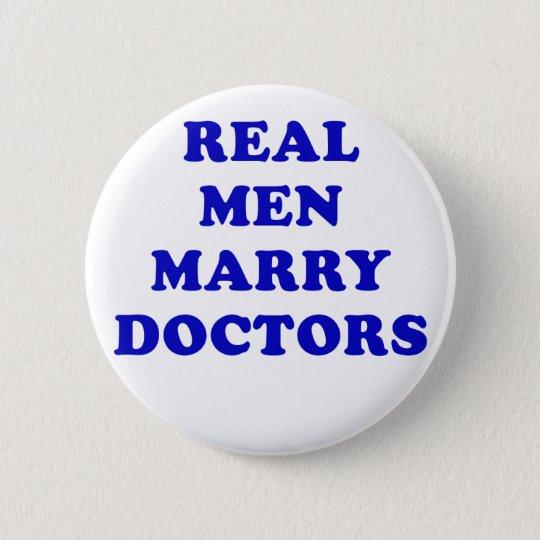 Wirkliche Männer heiraten Doktoren Runder Button 5,1 Cm