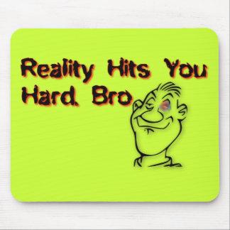 Wirklichkeit schlägt Sie hartes Bro Mousepad