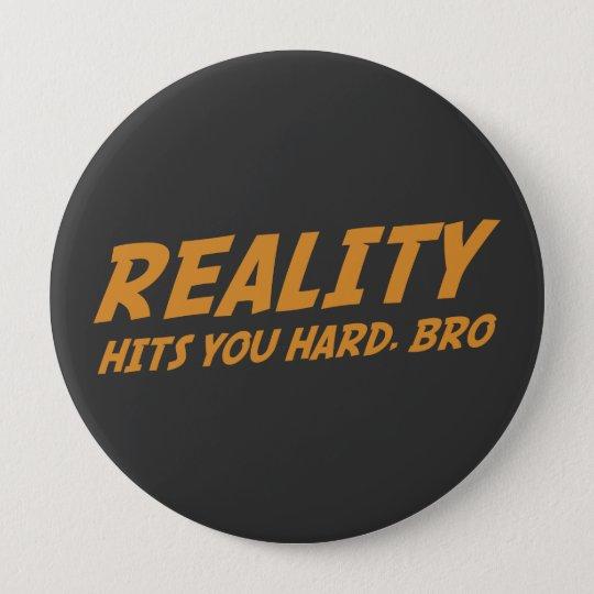 Wirklichkeit schlägt Sie stark, Bro Runder Button 10,2 Cm