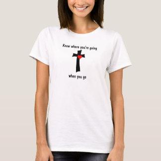 Wissen Sie, wohin Sie gehen, wenn Sie gehen T-Shirt
