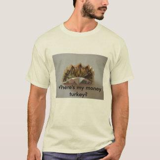 Wo ist mein Geld Truthahn? T-Shirt