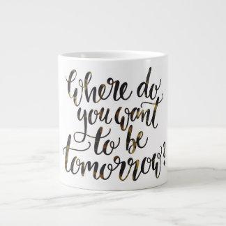 """""""Wo Sie wollen, um motivierend Tasse zu sein"""""""