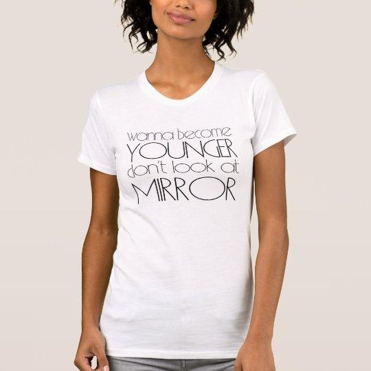 Wollen Sie, um jünger zu werden T-Shirt