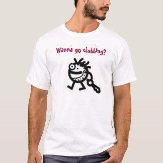 Wollen Sie, um zu gehen Clubbing? T-Shirt