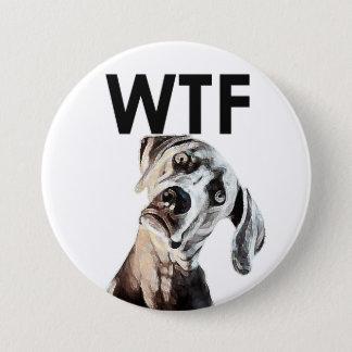 WTF? Hundekopf-gekippter Knopf für wenn… wtf Runder Button 7,6 Cm
