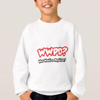 WWPD…, was ein Physiker tun würde? Sweatshirt