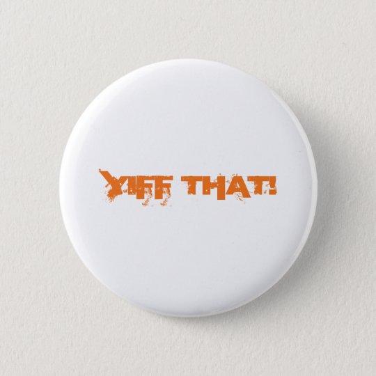 Yiff das! runder button 5,7 cm